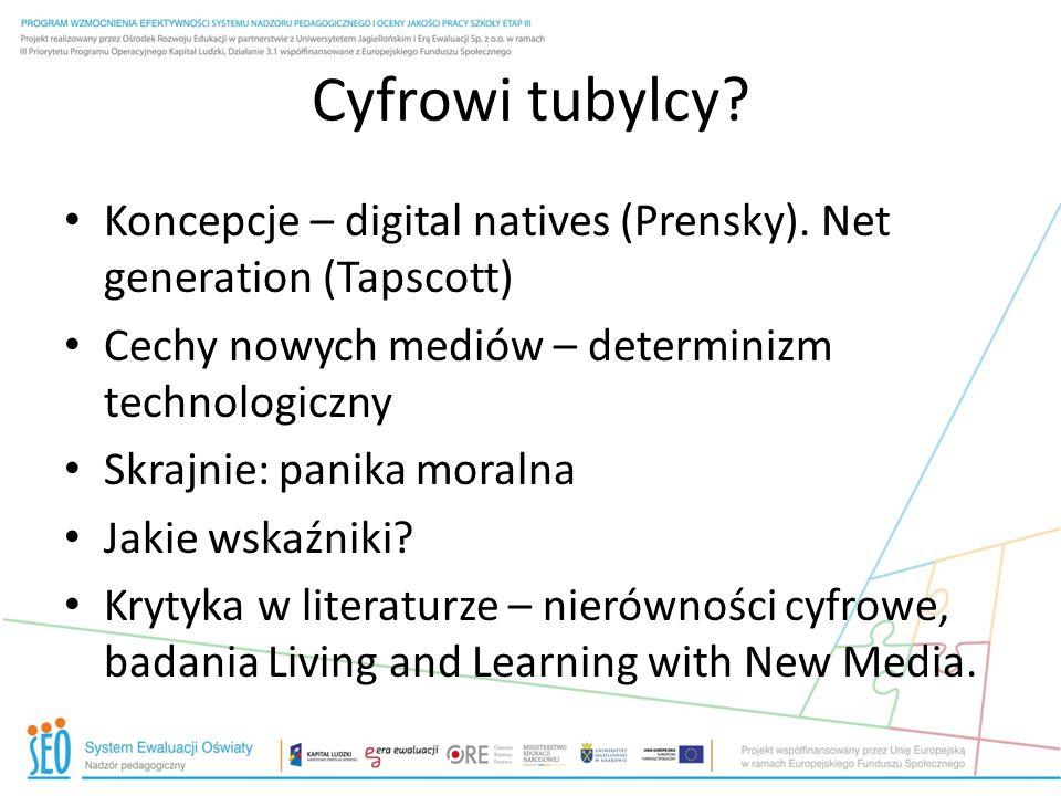 Cyfrowi tubylcy? Koncepcje – digital natives (Prensky). Net generation (Tapscott) Cechy nowych mediów – determinizm technologiczny Skrajnie: panika mo