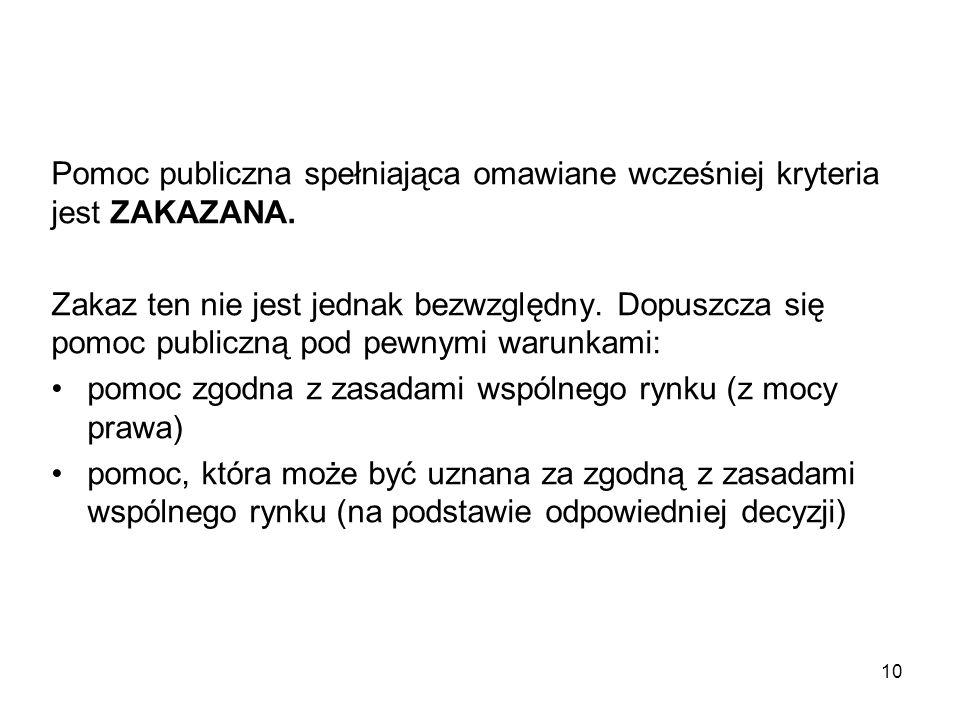 Pomoc publiczna spełniająca omawiane wcześniej kryteria jest ZAKAZANA. Zakaz ten nie jest jednak bezwzględny. Dopuszcza się pomoc publiczną pod pewnym