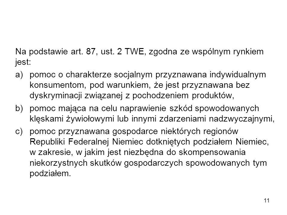 Na podstawie art. 87, ust. 2 TWE, zgodna ze wspólnym rynkiem jest: a)pomoc o charakterze socjalnym przyznawana indywidualnym konsumentom, pod warunkie
