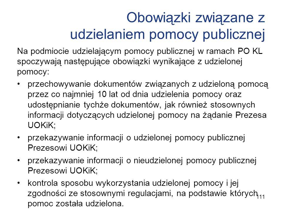 Obowiązki związane z udzielaniem pomocy publicznej Na podmiocie udzielającym pomocy publicznej w ramach PO KL spoczywają następujące obowiązki wynikaj
