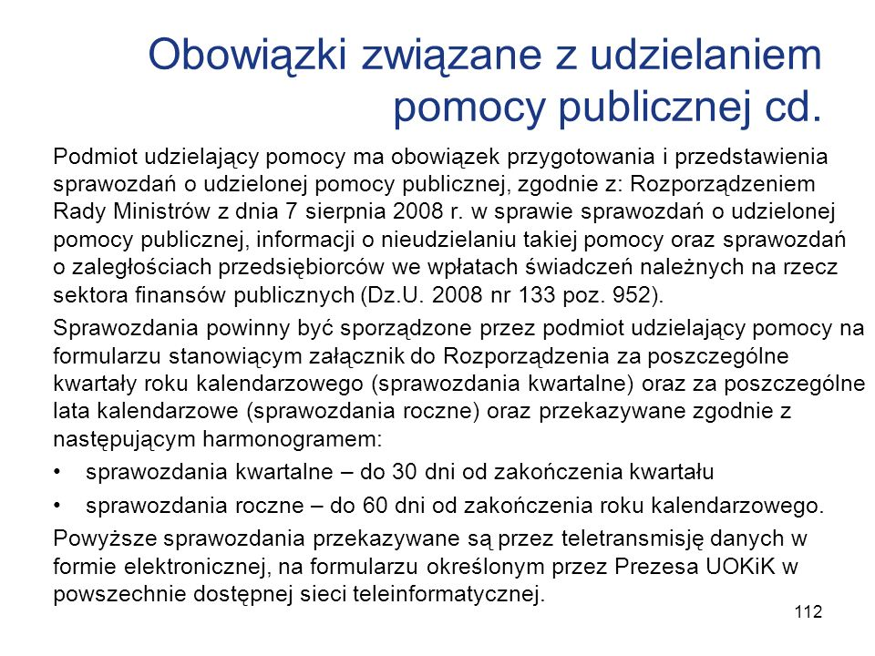 Obowiązki związane z udzielaniem pomocy publicznej cd. Podmiot udzielający pomocy ma obowiązek przygotowania i przedstawienia sprawozdań o udzielonej