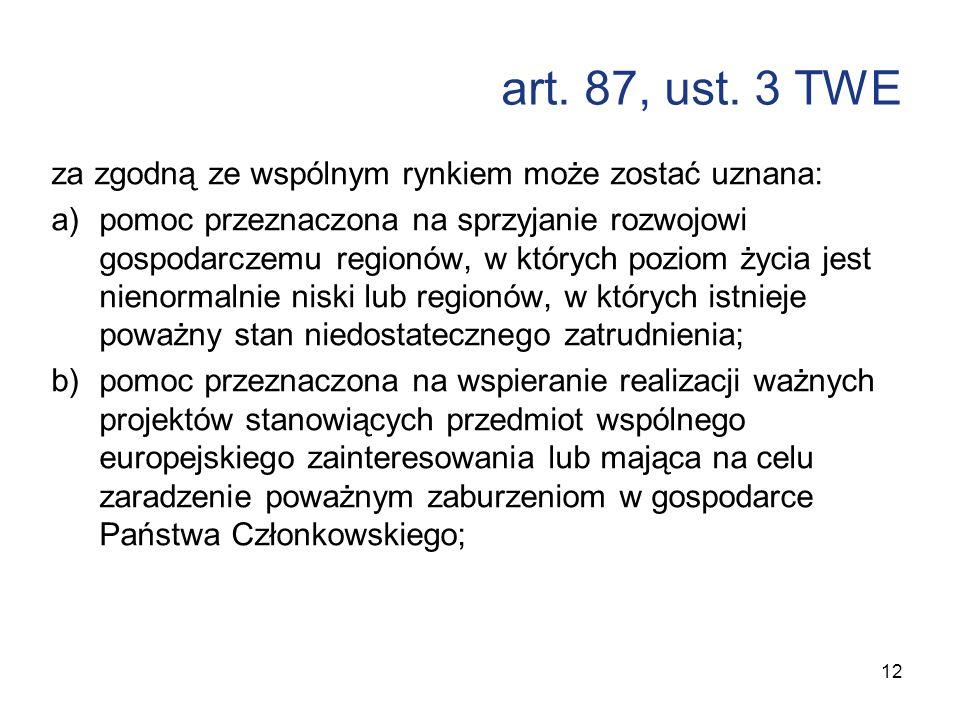 art. 87, ust. 3 TWE za zgodną ze wspólnym rynkiem może zostać uznana: a)pomoc przeznaczona na sprzyjanie rozwojowi gospodarczemu regionów, w których p