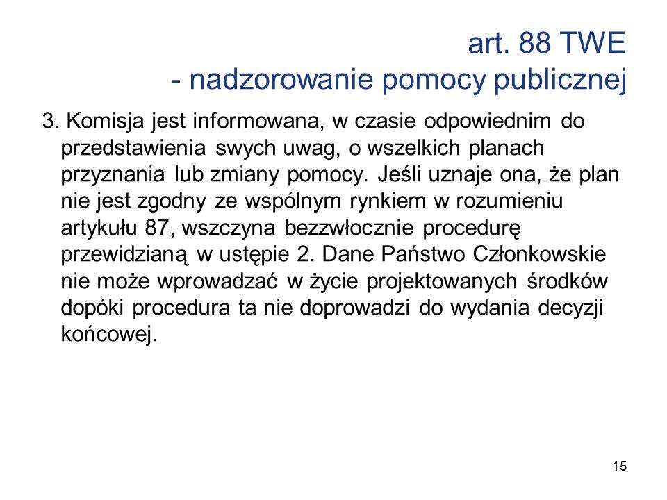 art. 88 TWE - nadzorowanie pomocy publicznej 3. Komisja jest informowana, w czasie odpowiednim do przedstawienia swych uwag, o wszelkich planach przyz
