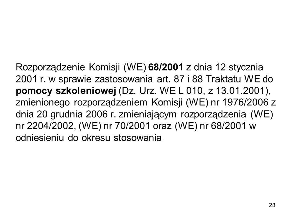 Rozporządzenie Komisji (WE) 68/2001 z dnia 12 stycznia 2001 r. w sprawie zastosowania art. 87 i 88 Traktatu WE do pomocy szkoleniowej (Dz. Urz. WE L 0