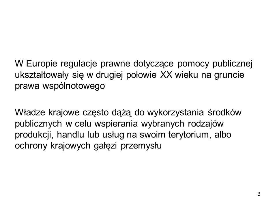 W Europie regulacje prawne dotyczące pomocy publicznej ukształtowały się w drugiej połowie XX wieku na gruncie prawa wspólnotowego Władze krajowe częs