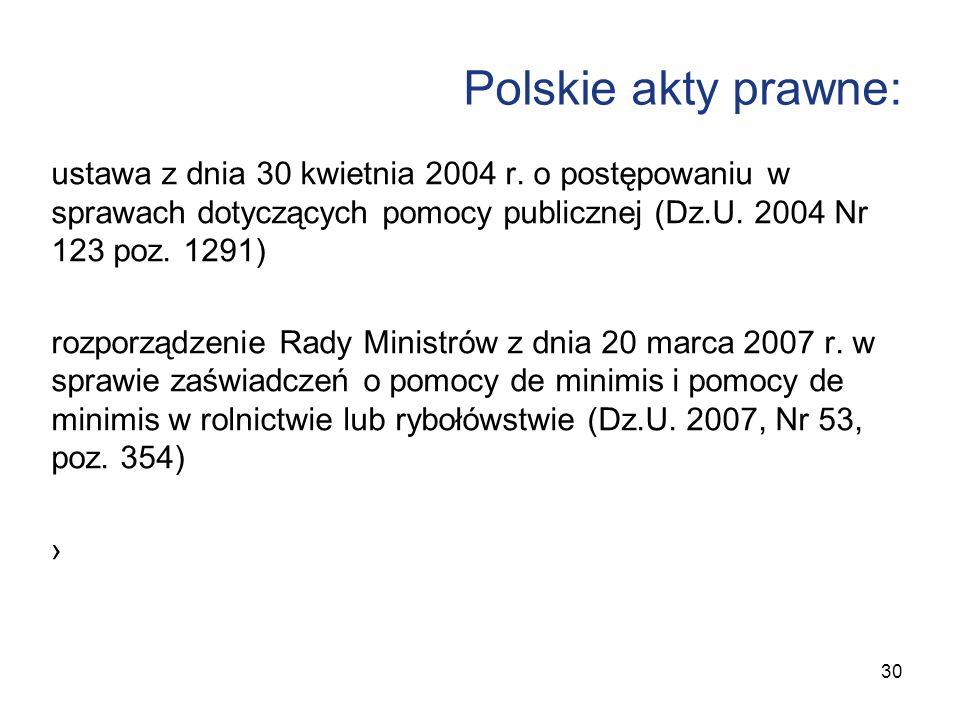 Polskie akty prawne: ustawa z dnia 30 kwietnia 2004 r. o postępowaniu w sprawach dotyczących pomocy publicznej (Dz.U. 2004 Nr 123 poz. 1291) rozporząd
