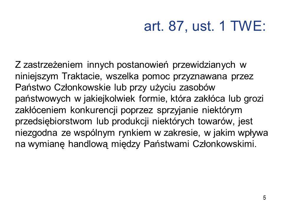 art. 87, ust. 1 TWE: Z zastrzeżeniem innych postanowień przewidzianych w niniejszym Traktacie, wszelka pomoc przyznawana przez Państwo Członkowskie lu