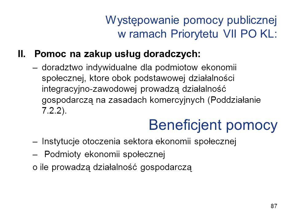 Występowanie pomocy publicznej w ramach Priorytetu VII PO KL: II.Pomoc na zakup usług doradczych: –doradztwo indywidualne dla podmiotow ekonomii społe