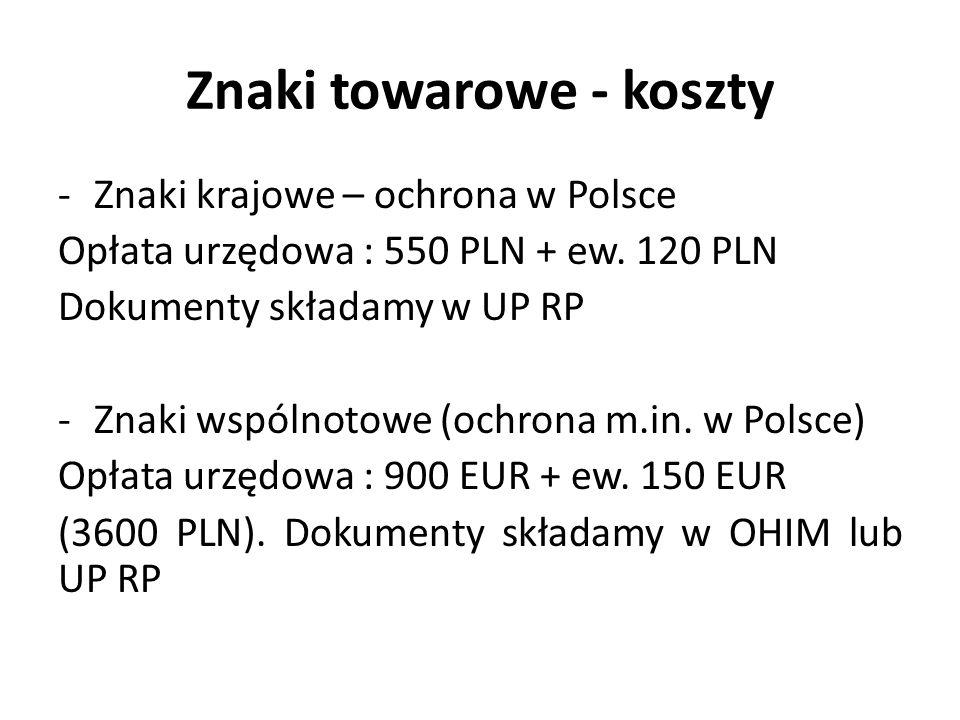 Znaki towarowe - koszty -Znaki krajowe – ochrona w Polsce Opłata urzędowa : 550 PLN + ew. 120 PLN Dokumenty składamy w UP RP -Znaki wspólnotowe (ochro
