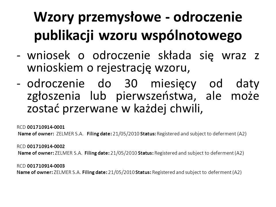 Wzory przemysłowe - odroczenie publikacji wzoru wspólnotowego -wniosek o odroczenie składa się wraz z wnioskiem o rejestrację wzoru, -odroczenie do 30