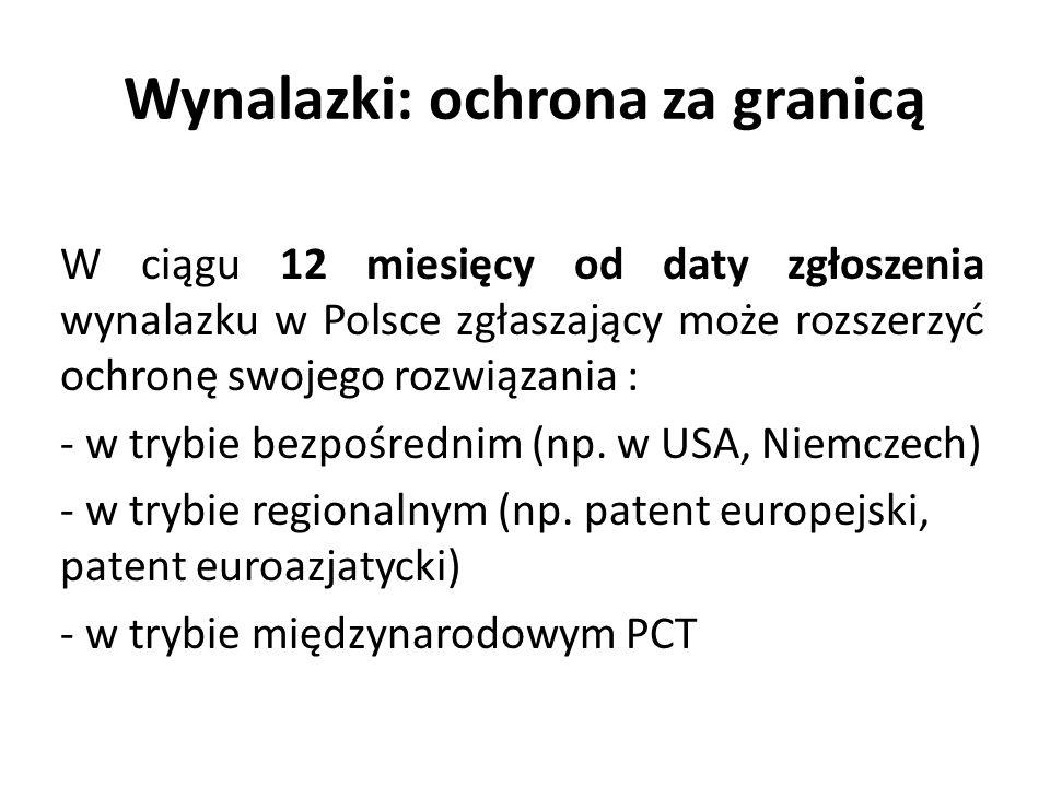 Wynalazki: ochrona za granicą W ciągu 12 miesięcy od daty zgłoszenia wynalazku w Polsce zgłaszający może rozszerzyć ochronę swojego rozwiązania : - w