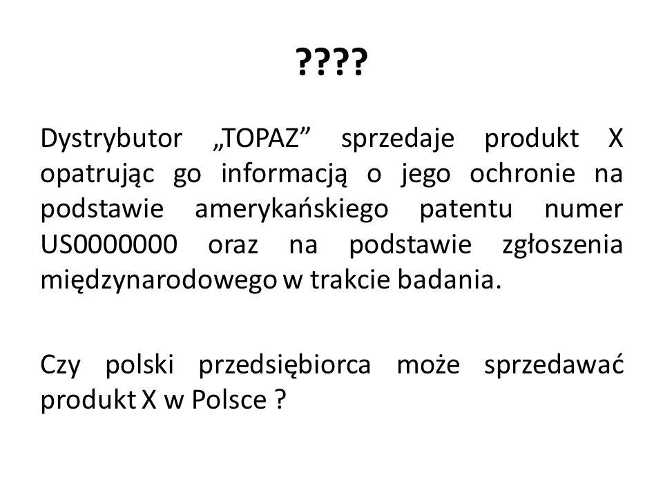 ???? Dystrybutor TOPAZ sprzedaje produkt X opatrując go informacją o jego ochronie na podstawie amerykańskiego patentu numer US0000000 oraz na podstaw