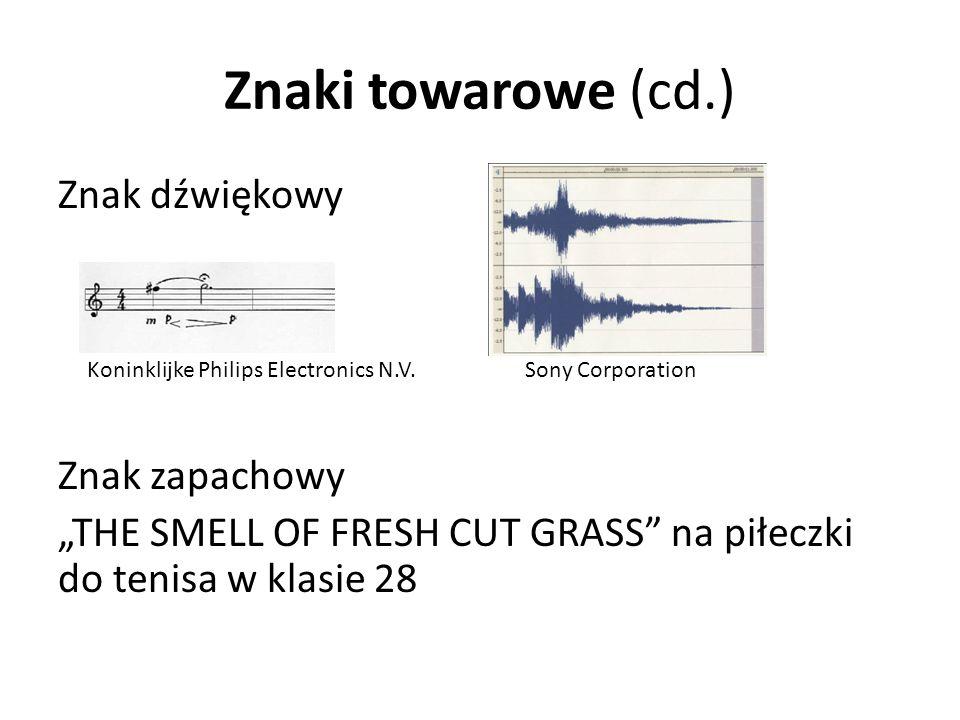 Znaki towarowe (cd.) Znak dźwiękowy Koninklijke Philips Electronics N.V. Sony Corporation Znak zapachowy THE SMELL OF FRESH CUT GRASS na piłeczki do t