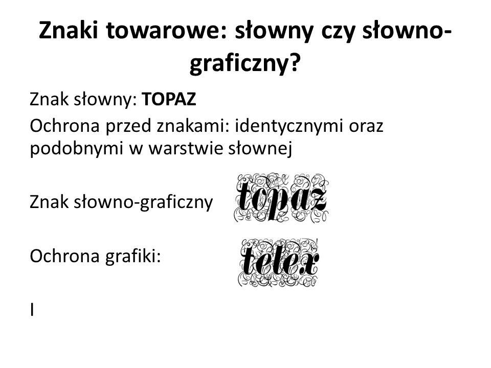 Znaki towarowe: słowny czy słowno- graficzny? Znak słowny: TOPAZ Ochrona przed znakami: identycznymi oraz podobnymi w warstwie słownej Znak słowno-gra