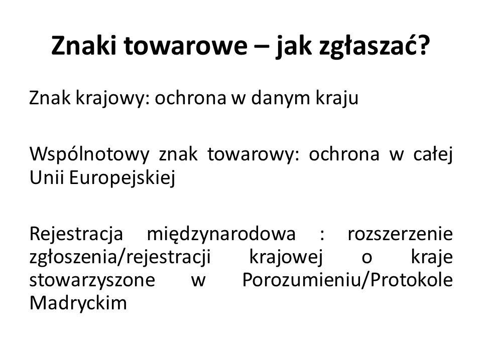 Znaki towarowe – jak zgłaszać? Znak krajowy: ochrona w danym kraju Wspólnotowy znak towarowy: ochrona w całej Unii Europejskiej Rejestracja międzynaro