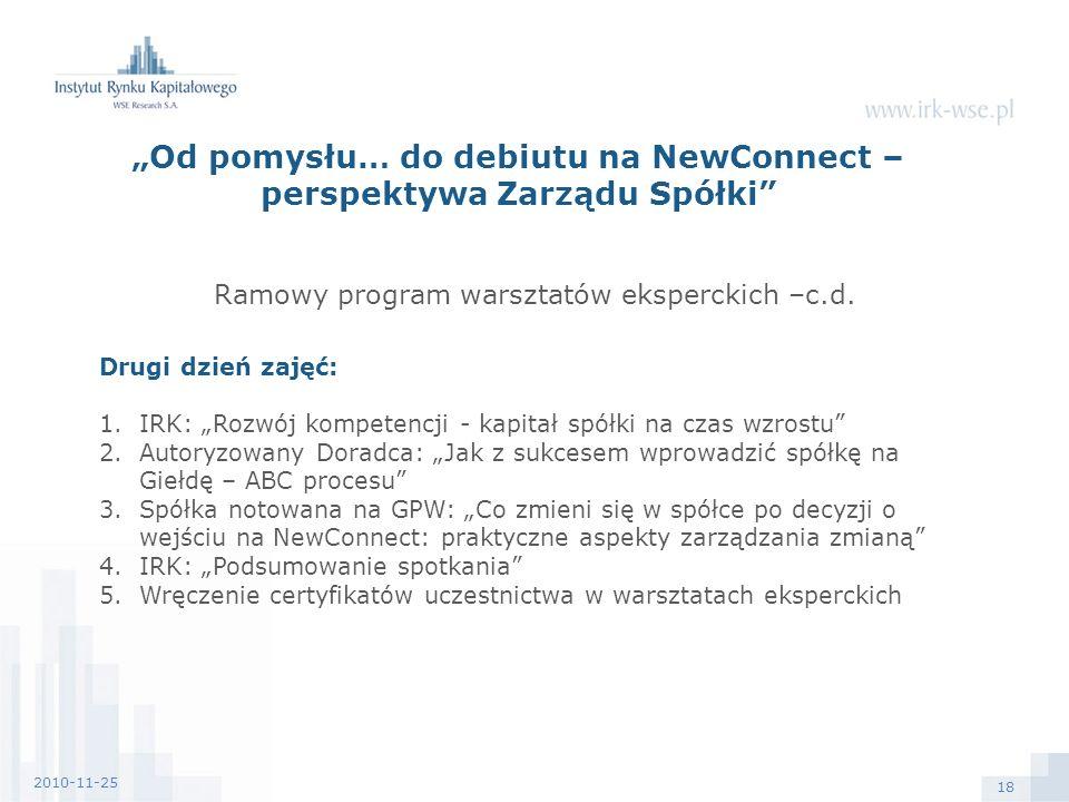 18 2010-11-25 Od pomysłu… do debiutu na NewConnect – perspektywa Zarządu Spółki Ramowy program warsztatów eksperckich –c.d.