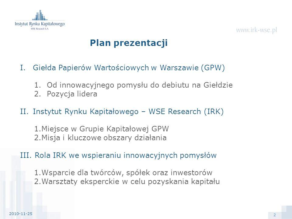 2 Plan prezentacji I.Giełda Papierów Wartościowych w Warszawie (GPW) 1.Od innowacyjnego pomysłu do debiutu na Giełdzie 2.Pozycja lidera II.Instytut Rynku Kapitałowego – WSE Research (IRK) 1.Miejsce w Grupie Kapitałowej GPW 2.Misja i kluczowe obszary działania III.