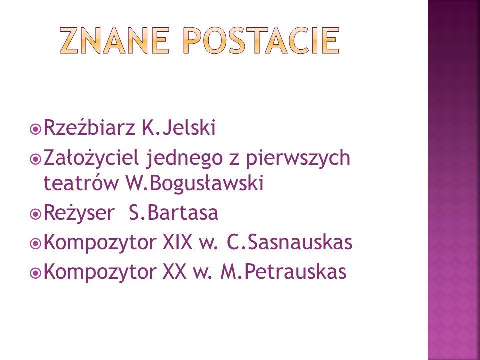 Rzeźbiarz K.Jelski Założyciel jednego z pierwszych teatrów W.Bogusławski Reżyser S.Bartasa Kompozytor XIX w.