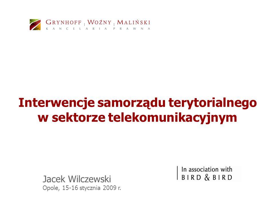 Interwencje samorządu terytorialnego w sektorze telekomunikacyjnym Jacek Wilczewski Opole, 15-16 stycznia 2009 r.