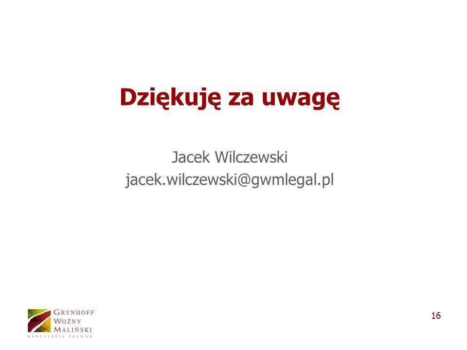 16 Dziękuję za uwagę Jacek Wilczewski jacek.wilczewski@gwmlegal.pl