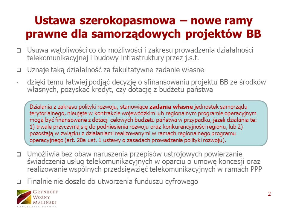 2 Ustawa szerokopasmowa – nowe ramy prawne dla samorządowych projektów BB Usuwa wątpliwości co do możliwości i zakresu prowadzenia działalności telekomunikacyjnej i budowy infrastruktury przez j.s.t.