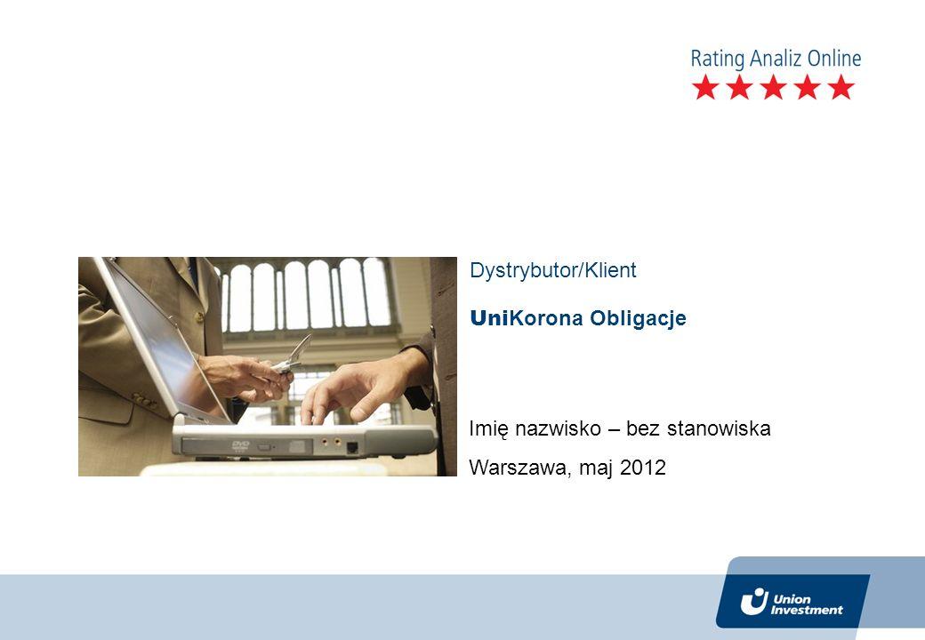 Uni Korona Obligacje Dystrybutor/Klient Imię nazwisko – bez stanowiska Warszawa, maj 2012