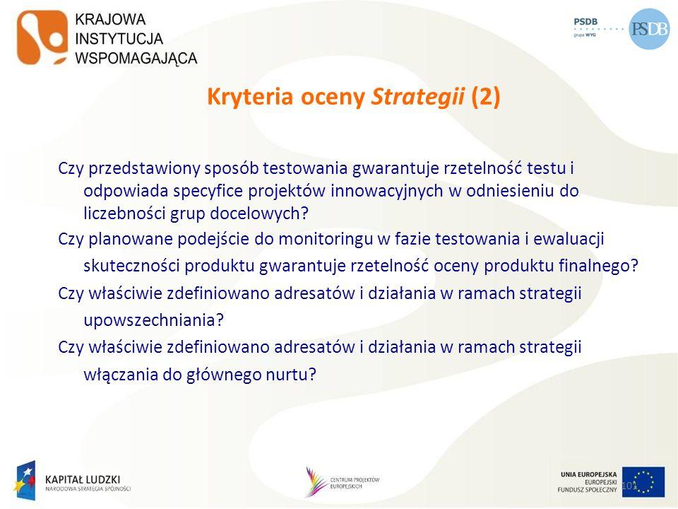 101 Kryteria oceny Strategii (2) Czy przedstawiony sposób testowania gwarantuje rzetelność testu i odpowiada specyfice projektów innowacyjnych w odnie