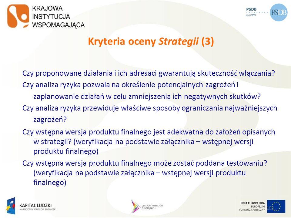 102 Kryteria oceny Strategii (3) Czy proponowane działania i ich adresaci gwarantują skuteczność włączania? Czy analiza ryzyka pozwala na określenie p