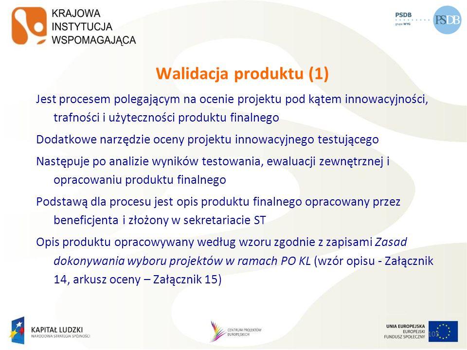 103 Walidacja produktu (1) Jest procesem polegającym na ocenie projektu pod kątem innowacyjności, trafności i użyteczności produktu finalnego Dodatkow