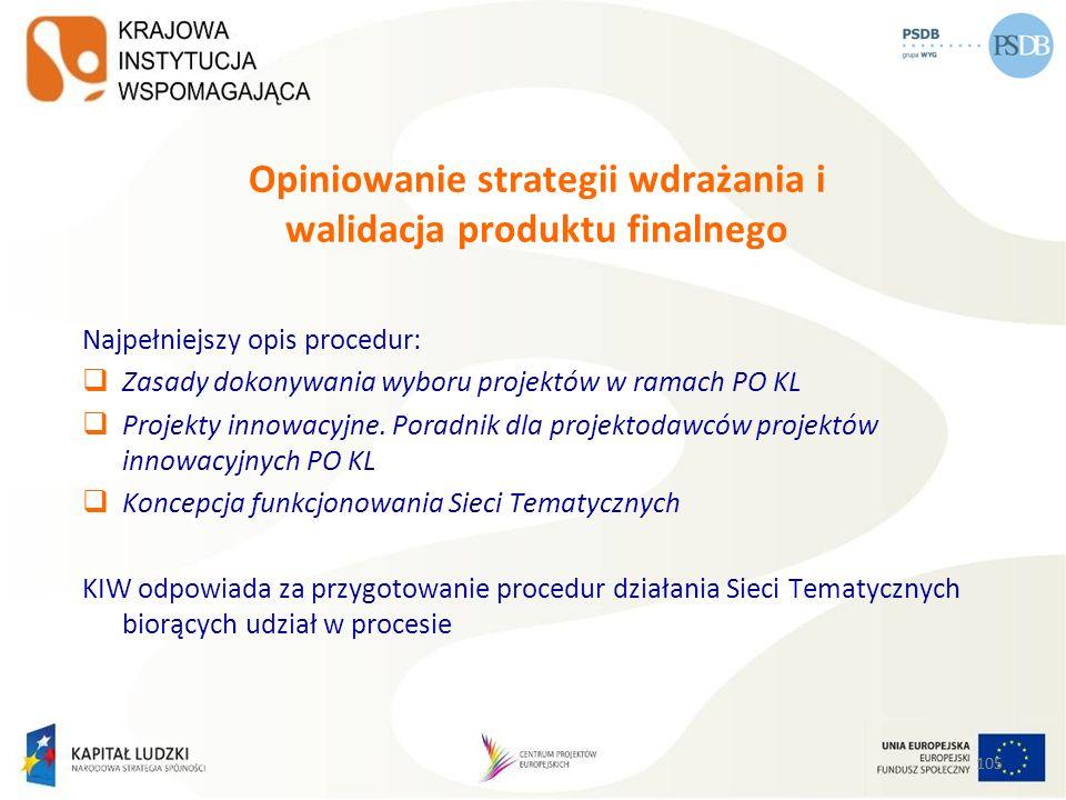 105 Opiniowanie strategii wdrażania i walidacja produktu finalnego Najpełniejszy opis procedur: Zasady dokonywania wyboru projektów w ramach PO KL Pro