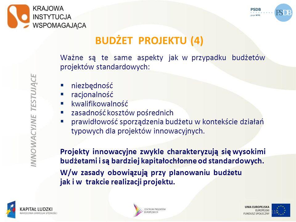 BUDŻET PROJEKTU (4) Ważne są te same aspekty jak w przypadku budżetów projektów standardowych: niezbędność racjonalność kwalifikowalność zasadność kos