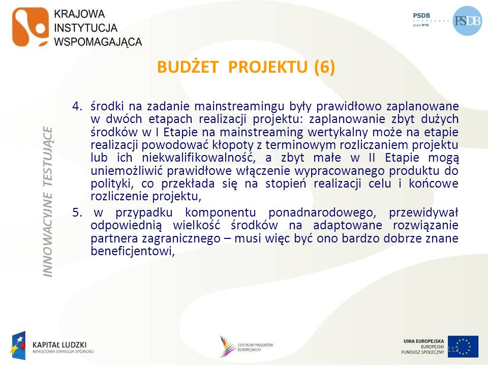 BUDŻET PROJEKTU (6) 4.środki na zadanie mainstreamingu były prawidłowo zaplanowane w dwóch etapach realizacji projektu: zaplanowanie zbyt dużych środk