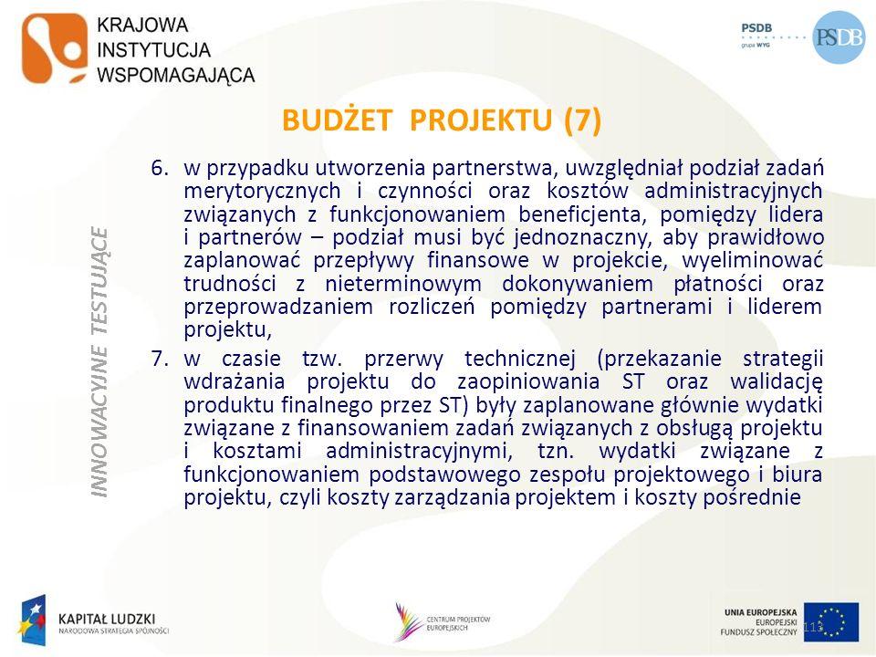 BUDŻET PROJEKTU (7) 6.w przypadku utworzenia partnerstwa, uwzględniał podział zadań merytorycznych i czynności oraz kosztów administracyjnych związany