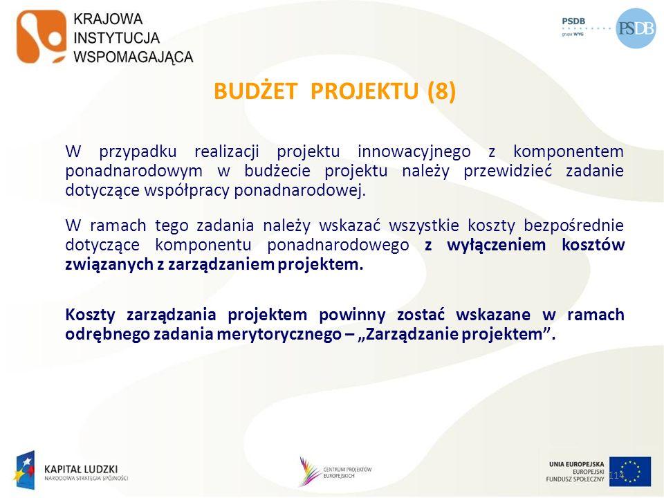 BUDŻET PROJEKTU (8) W przypadku realizacji projektu innowacyjnego z komponentem ponadnarodowym w budżecie projektu należy przewidzieć zadanie dotycząc