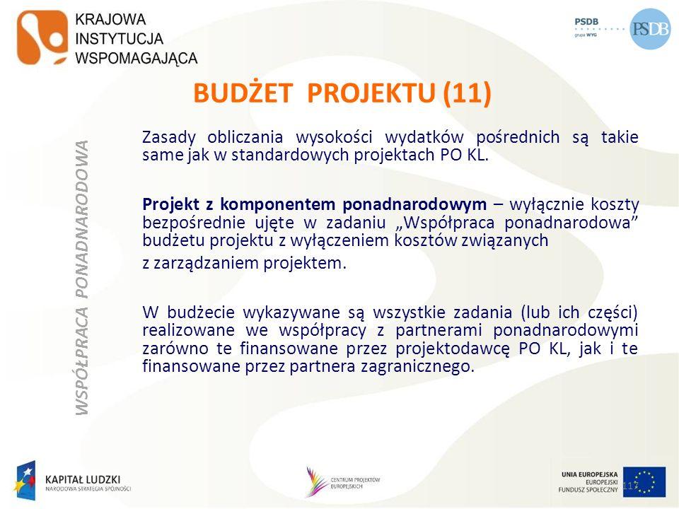 BUDŻET PROJEKTU (11) Zasady obliczania wysokości wydatków pośrednich są takie same jak w standardowych projektach PO KL. Projekt z komponentem ponadna