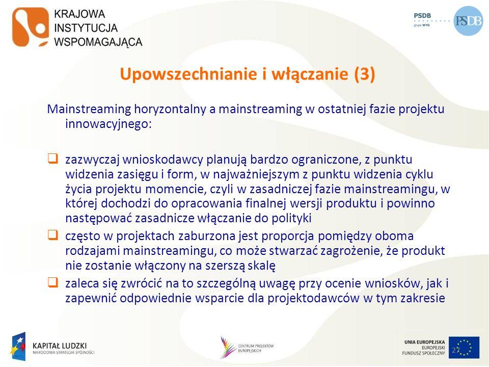 27 Upowszechnianie i włączanie (3) Mainstreaming horyzontalny a mainstreaming w ostatniej fazie projektu innowacyjnego: zazwyczaj wnioskodawcy planują