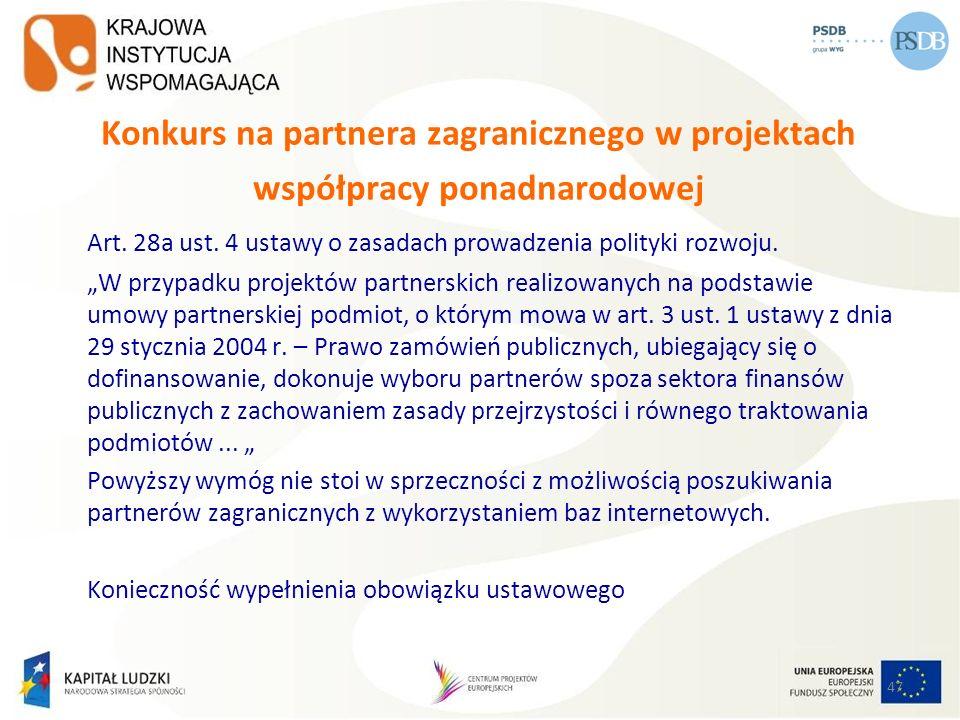 47 Konkurs na partnera zagranicznego w projektach współpracy ponadnarodowej Art. 28a ust. 4 ustawy o zasadach prowadzenia polityki rozwoju. W przypadk