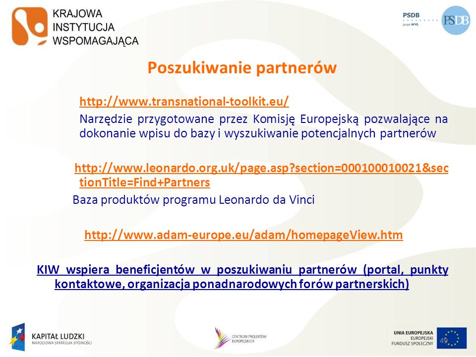 49 Poszukiwanie partnerów http://www.transnational-toolkit.eu/ Narzędzie przygotowane przez Komisję Europejską pozwalające na dokonanie wpisu do bazy