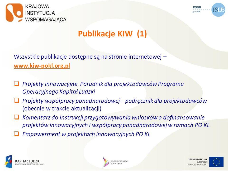 Publikacje KIW (2) NOWOŚCI Poradnik dla oceniających projekty innowacyjne i projekty współpracy ponadnarodowej Upowszechnianie i mainstreaming w projektach innowacyjnych Programu Operacyjnego Kapitał Ludzki DOKUMENT Zalecenia KIW w zakresie przeglądu okresowego w ramach realizacji projektów innowacyjnych w PO KL 6
