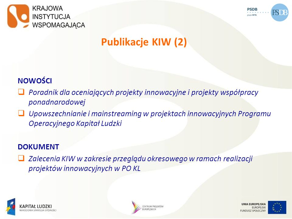Publikacje KIW (2) NOWOŚCI Poradnik dla oceniających projekty innowacyjne i projekty współpracy ponadnarodowej Upowszechnianie i mainstreaming w proje