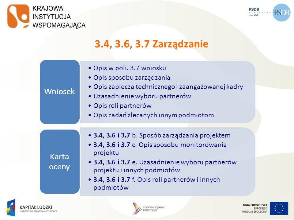 3.4, 3.6, 3.7 Zarządzanie Opis w polu 3.7 wniosku Opis sposobu zarządzania Opis zaplecza technicznego i zaangażowanej kadry Uzasadnienie wyboru partne