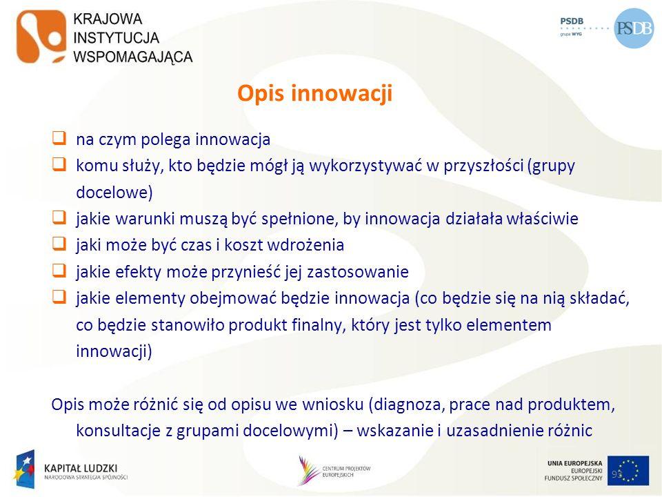 93 Opis innowacji na czym polega innowacja komu służy, kto będzie mógł ją wykorzystywać w przyszłości (grupy docelowe) jakie warunki muszą być spełnio