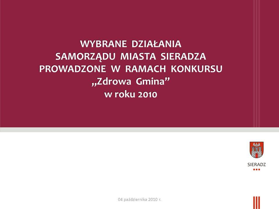 WYBRANE DZIAŁANIA SAMORZĄDU MIASTA SIERADZA PROWADZONE W RAMACH KONKURSU Zdrowa Gmina w roku 2010 04 października 2010 r.