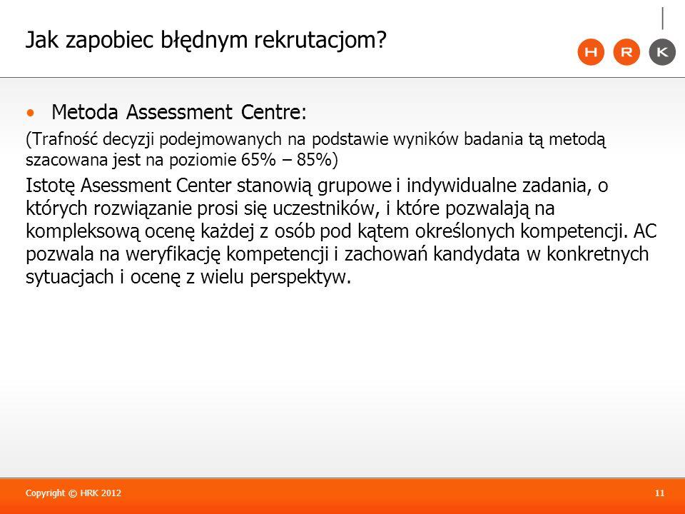 Jak zapobiec błędnym rekrutacjom? Metoda Assessment Centre: (Trafność decyzji podejmowanych na podstawie wyników badania tą metodą szacowana jest na p