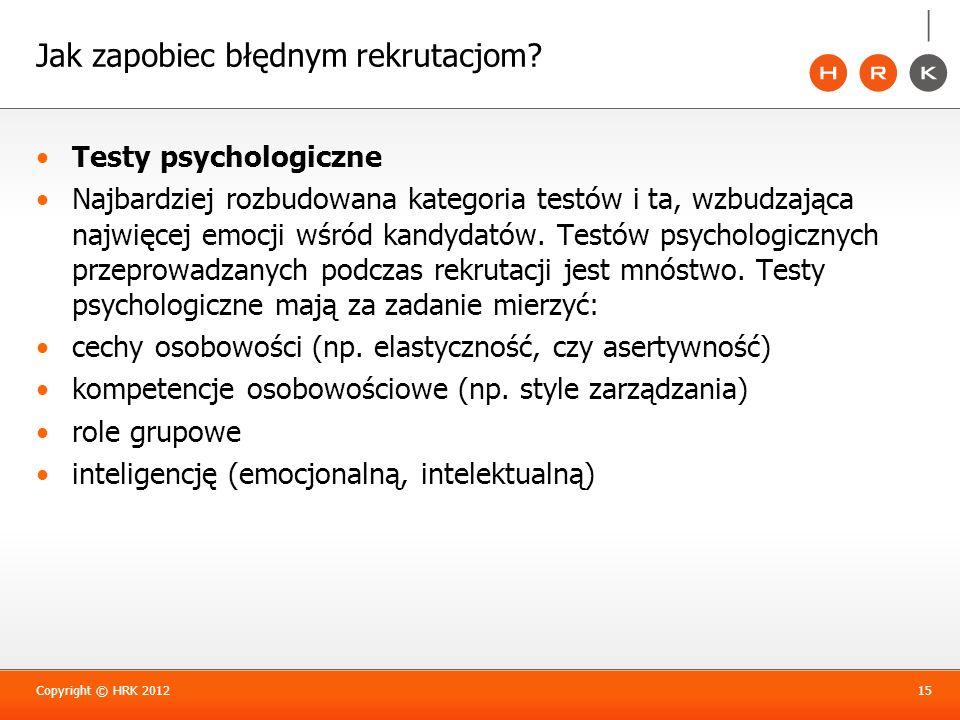 Jak zapobiec błędnym rekrutacjom? Testy psychologiczne Najbardziej rozbudowana kategoria testów i ta, wzbudzająca najwięcej emocji wśród kandydatów. T