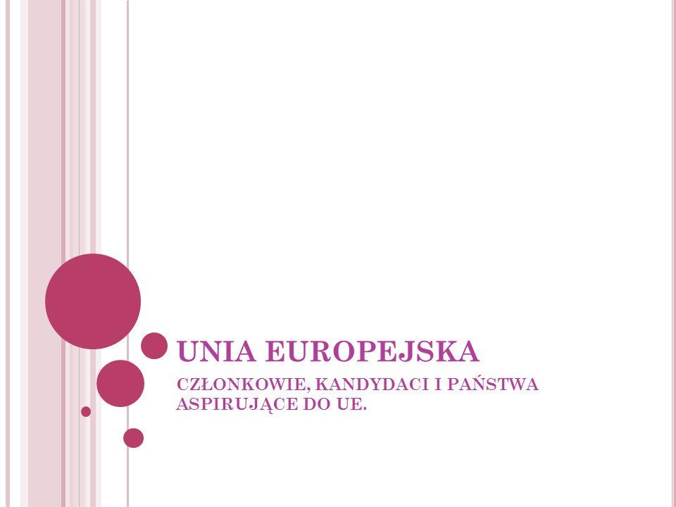 UNIA EUROPEJSKA CZŁONKOWIE, KANDYDACI I PAŃSTWA ASPIRUJĄCE DO UE.