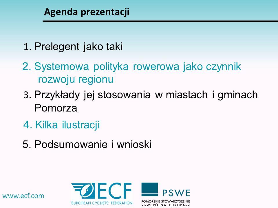 1. Prelegent jako taki www.ecf.com Agenda prezentacji 2. Systemowa polityka rowerowa jako czynnik rozwoju regionu 3. Przykłady jej stosowania w miasta