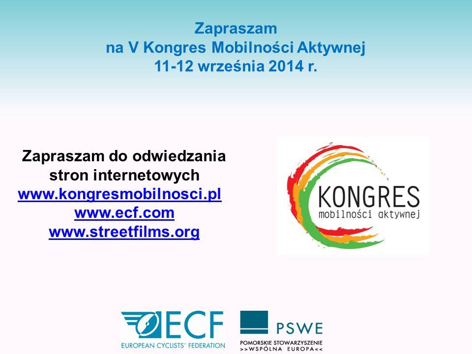 Zapraszam na V Kongres Mobilności Aktywnej 11-12 września 2014 r. Zapraszam do odwiedzania stron internetowych www.kongresmobilnosci.pl www.ecf.com ww