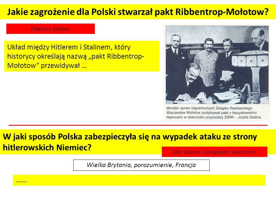 Jakie zagrożenie dla Polski stwarzał pakt Ribbentrop-Mołotow? Dokończ zdanie. Układ między Hitlerem i Stalinem, który historycy określają nazwą pakt R