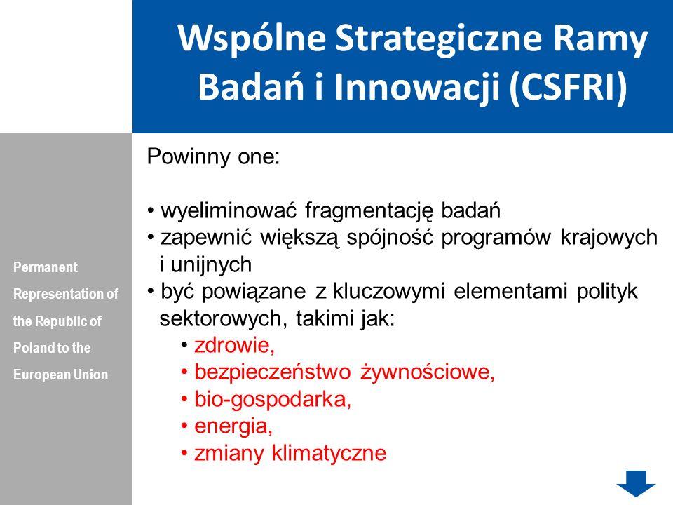 Wspólne Strategiczne Ramy Badań i Innowacji (CSFRI) Permanent Representation of the Republic of Poland to the European Union Sposób finansowania: temat badawczy z udziałem jednostki naukowo-nadawczej będzie finansowany z pieniędzy CSFRI, infrastruktura związana z badaniami będzie finansowana z pieniędzy na programy badawcze znajdujące się w funduszach strukturalnych.